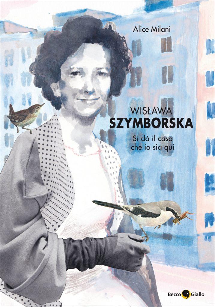 Wislawa Szymborska. Si dà il caso che io sia qui. - edizioni BeccoGiallo