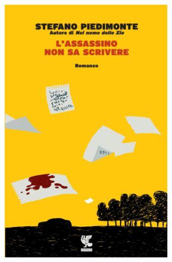 L'assassino non sa scrivere, Stefano Piedimonte. Guanda, 2014. €17,00. E-book: €2,99