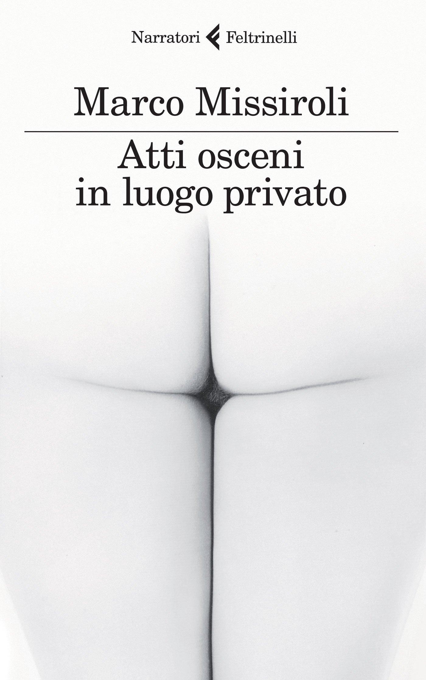 Atti osceni in luogo privato, Marco Missiroli. Feltrinelli, 2015. € 16,00