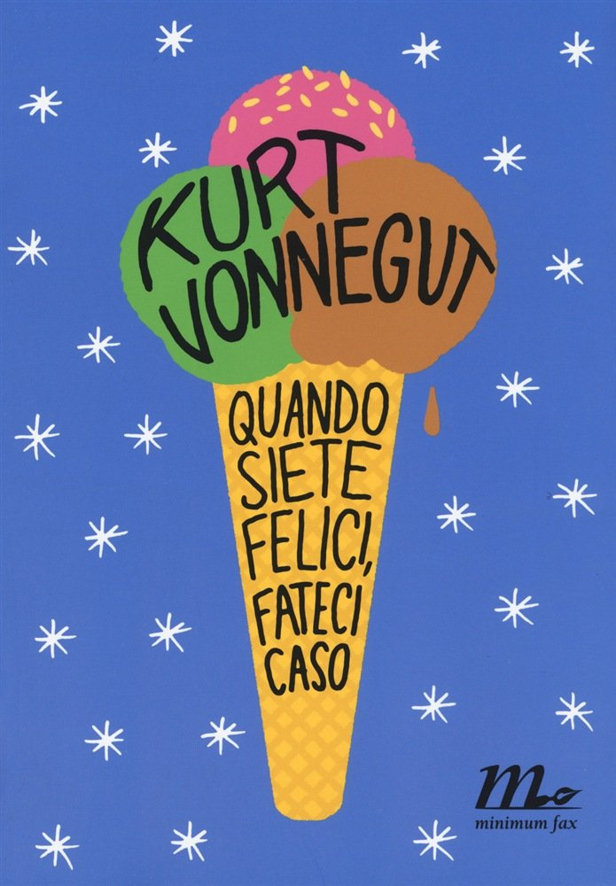 Quando siete felici fateci caso, Kurt Vonnegut, Minimum Fax.