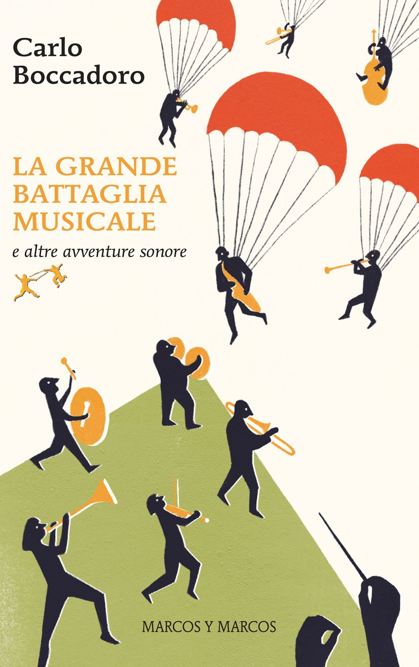 Carlo Boccadoro, La Grande Battaglia Musicale. Marcos y Marcos, 2015.