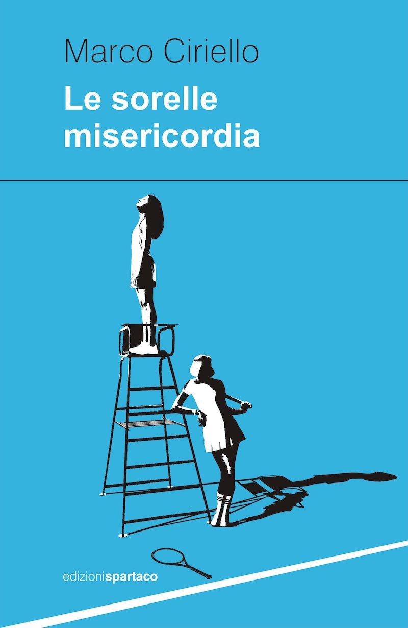 Marco Ciriello, Le sorelle misericordia, Edizioni Spartaco, Recensione Una banda di cefali