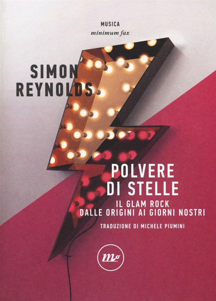 Polvere di stelle - Il glam rock dalle origini ai giorni nostri, Simon Reynolds, Minimum fax, recensione, una banda di cefali